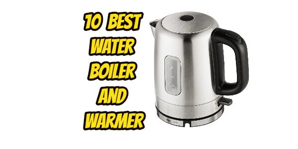 10 Best Water Boiler and Warmer