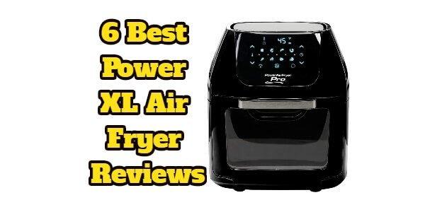 6 Best Power XL Air Fryer Reviews