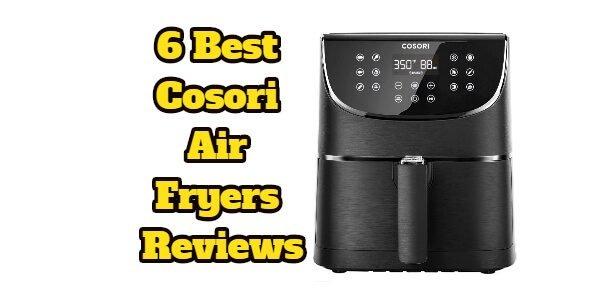 6 Best Cosori Air Fryers Reviews