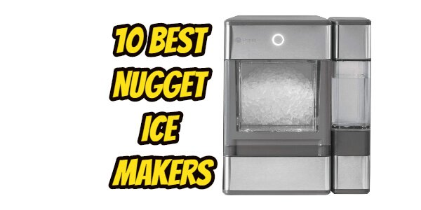 10 Best Nugget Ice Makers