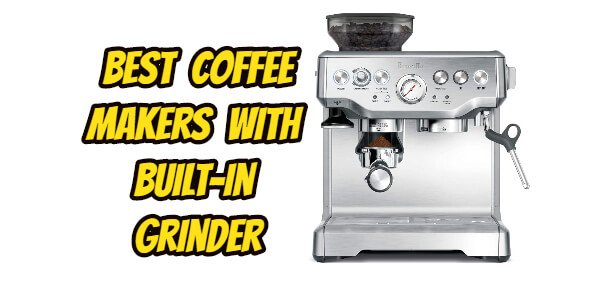 Best coffee makers with built-in grinder